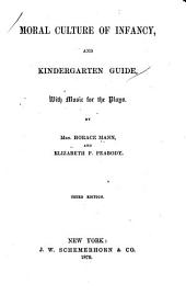 Moral Culture of Infancy, and Kindergarten Guide ...: By Mrs. Horace Mann and Elizabeth P. Peabody