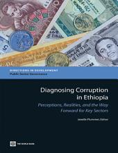 Diagnosing Corruption in Ethiopia: Perceptions, Realities, and the Way Forward for Key Sectors