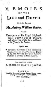 Memoirs of the Life and Death of the Late Reverend Mr. Anthony William Boehm,... Together with a Particular Account of His Exemplary Character, and of His Writings. Drawn Up by the Reverend John Jacob Rambach,... Now Made English, by John Christian Jacobi: Volume 2