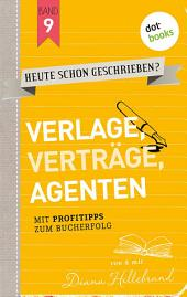 HEUTE SCHON GESCHRIEBEN? - Band 9: Verlage, Verträge, Agenten: Mit Profitipps zum Bucherfolg