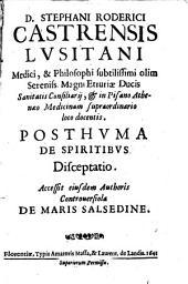 D. Stephani Roderici Castrensis Lusitani Medici, & Philosophi subtilissimi ... Posthuma De spiritibus disceptatio. Accessit eiusdem authoris controuersiola de maris salsedine