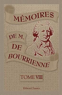 M moires de M  de Bourrienne  ministre d  tat sur Napol on  le Directoire  le Consulat  l Empire et la Restauration  Tome 8 PDF