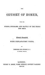 The Odyssey of Homer, with the Hymns, Epigrams, and Battle of the Frogs and Mice. Literally Translated with Explanatory Notes, by T. A. Buckley