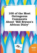 100 of the Most Outrageous Comments about Bill Bryson's African Diary