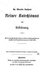 Dr. Martin Luthers kleiner Catechismus mit Erklärung: Für die evangelische lutherischen Kirchen und Schulen des Königreichs Hannover eingeführt durch königliche Verordnung v. 14. April 1862
