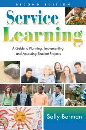 Service Learning: A Guide to Planning, Implementing, and Assessing Student Projects
