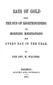 Rays of gold from the Sun of righteousness; or, Morning meditations for every day in the year
