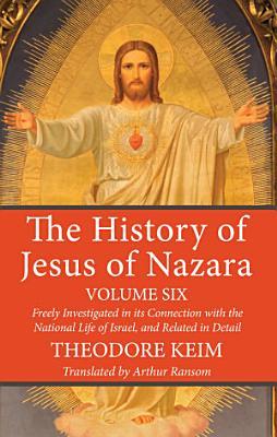 The History of Jesus of Nazara  Volume Six