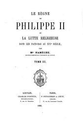Le règne de Philippe II et la lutte religieuse dans les Pays-Bas au XVIe siècle: Volume3