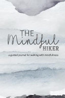 The Mindful Hiker: The Perfect Pocket Journal for the Hiker Who Likes to Be Mindful in All Activities - Meditation and Awareness on a Hik