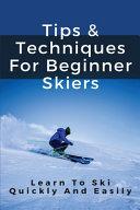 Tips & Techniques For Beginner Skiers