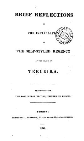 Brief reflections on the installation of the self styled regency of the island of Terceira  tr   by W  Walton   from the Port  edition PDF