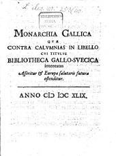 Monarchia Gallica quae contra calumnias in libello cui titulus Bibliotheca Gallo-Suecica intentatas asseritur et Europae salutaris futura ostenditur