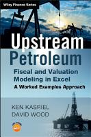Upstream Petroleum Fiscal and Valuation Modeling in Excel PDF