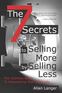 The 7 Secrets to Selling More by Selling Less       the Ultimate Guide to Reinventing Your Sales Life PDF