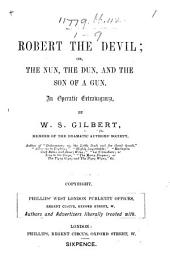 Robert the Devil, Or, The Nun, the Dun, and the Son of a Gun: An Operatic Extravaganza