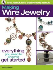 The Absolute Beginners Guide: Making Wire Jewelry