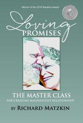 Loving Promises: The Master Class for Creating Magnificent Relationship