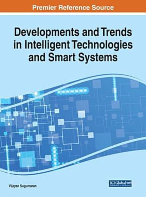 Developments and Trends in Intelligent Technologies and Smart Systems
