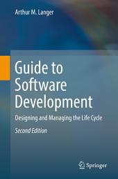 Guide to Software Development: Designing and Managing the Life Cycle, Edition 2