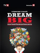 Dream Big : Let Your Financial Plan Make Your Dream Come True