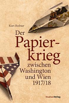 Der Papierkrieg zwischen Washington und Wien 1917 18 PDF