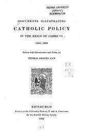 Documents Illustrating Catholic Policy in the Reign of James VI: 1596, 1598