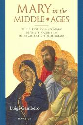 Mary in the Middle Ages: The Blessed Virgin Mary in the Thought of Medieval Latin Theologians