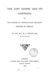 "The Lost Gospel and Its Contents: Or, the Author of ""Supernatural Religion"" Refuted by Himself"