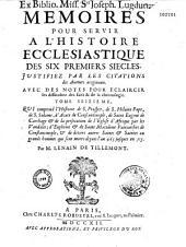 Mémoires pour servir à l'histoire ecclésiastique des six premiers siècles de l'église, par le sieur de Tillemont