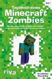 Tagebuch eines Minecraft-Zombies: Alles über meine Besuche im Nether, meine Freunde Creepy und Schleimi und die hässliche Hexe von nebenan