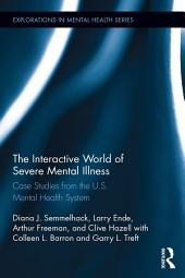 The Interactive World of Severe Mental Illness: Case Studies of the U.S. Mental Health System