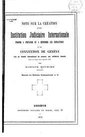 Note sur la création d'une Institution judiciaire internationale propre à prévenir et à réprimer les infractions à la Convention de Genève lue au Comité international de secours aux militaires blessés dans sa séance du 3 janvier 1872