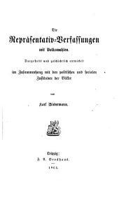 Die Repräsentativ-Verfassungen mit Volkswahlen: dargestellt und geschichtlich entwickelt im Zusammenhang mit den politischen und socialen Zuständen der Völker
