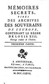Mémoires secrets, tirés des archives des souverains de l'Europe, contenant le règne de Louis XIII [...]. Treizième partie