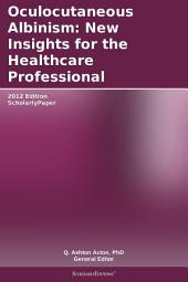 Oculocutaneous Albinism: New Insights for the Healthcare Professional: 2012 Edition: ScholarlyPaper