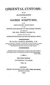 Oriental Customs: Or, An Illustration of the Sacred Scriptures, by an Explanatory Application of the Customs and Manners of the Eastern Nations, and Especially the Jews, Therein Alluded To, Collected from the Most Celebrated Travellers, and the Most Eminent Critics, Volume 2