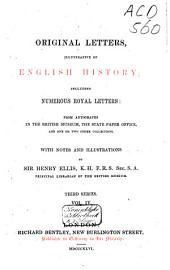 Original Letters, Illustrative of English History: Including Numerous Royal Letters: from Autographs in the British Museum and One Or Two Other Collections. Third series, Volume 4