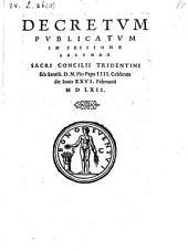 Decretum publicatum in sessione secunda Sacri Concilii Tridentini sub Sanctiss. D. N. Pio Papa IIII. Celebrata die Jouis XXVI Februarii 1562