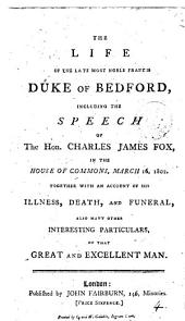 The life of ... Francis duke of Bedford, including the speech of C.J. Fox in the House of commons [&c.].