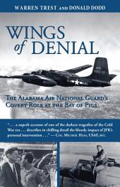 Wings of Denial: The Alabama Air National Guard¿s Covert Role at the Bay of Pigs
