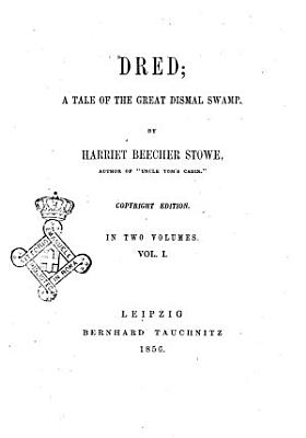 Dred a Tale of the Great Dismal Swamp by Harriet Beecher Stowe