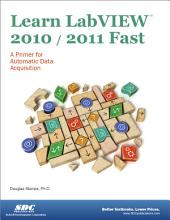 Learn LabVIEW 2010/2011 Fast: A Primer for Automatic Data Acquisition