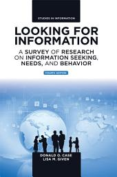 Looking for Information: A Survey of Research on Information Seeking, Needs, and Behavior, Edition 4