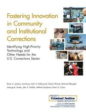 Fostering Innovation in Community and Institutional Corrections: Identifying High-Priority Technology and Other Needs for the U.S. Corrections Sector