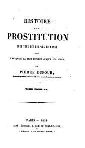 Histoire de la prostitution chez tous les peuples du monde: depuis l'antiquité la plus reculée jusqu'à nos jous, Volumes1à2