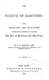 The Science of Elocution: With Exercises and Selections Systematically Arranged for Acquiring the Art of Reading and Speaking