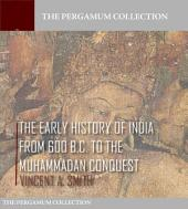 The Early History of India from 600 B.C. to the Muhammadan Conquest