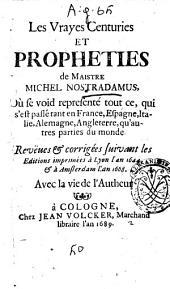 Les vrayes centuries et propheties de maistre Michel Nostradamus: où se void representé tout ce qui s'est passé, tant en France, Espagne, Italie, Allemagne, Angleterre, qu'autres parties du monde
