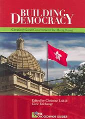 Building Democracy: Creating Good Government for Hong Kong